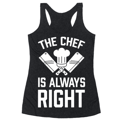 The Chef Is Always Right Racerback Tank Top