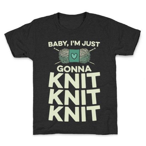 Baby, I'm Just Gonna Knit Knit Knit Kids T-Shirt