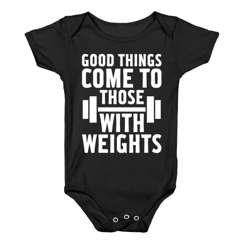 Good Things Come To Those With Weights Baby Onesy