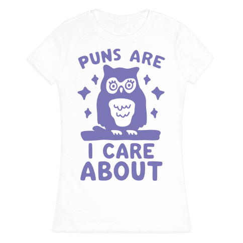 Puns Are Owl Care About Womens T-Shirt