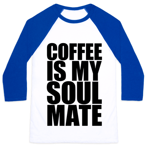 Coffee Is My Soulmate Baseball Tee