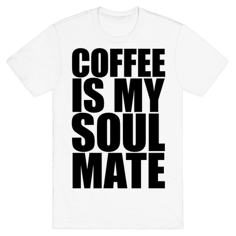 Coffee Is My Soulmate Mens T-Shirt