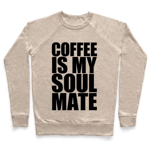 Coffee Is My Soulmate Pullover
