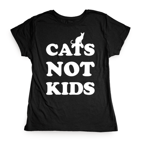 Cats Not Kids Womens T-Shirt