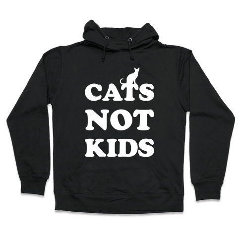 Cats Not Kids Hooded Sweatshirt