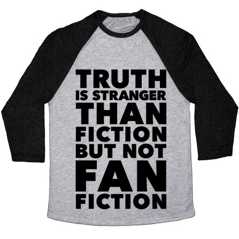 Truth Is Stranger Than Fiction But Not Fanfiction Baseball Tee