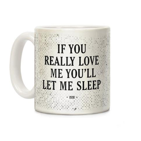 If You Really Love Me You'll Let Me Sleep Coffee Mug
