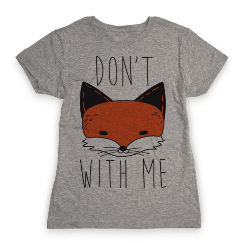 Don't Fox With Me Womens T-Shirt
