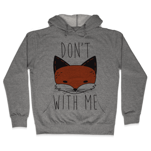 Don't Fox With Me Hooded Sweatshirt