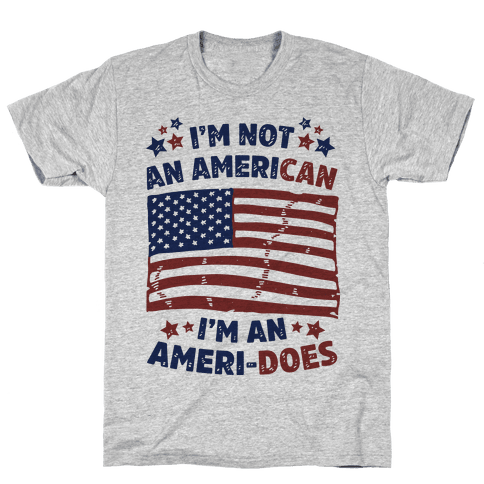 I'm Not an American, I'm an Ameri-Does Mens T-Shirt