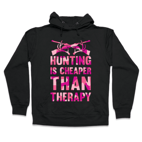 Hunting Is Cheaper Than Therapy Hooded Sweatshirt