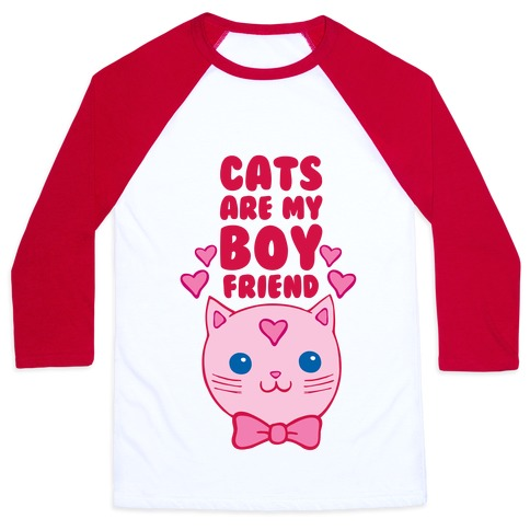 Cats Are My Boyfriend Baseball Tee