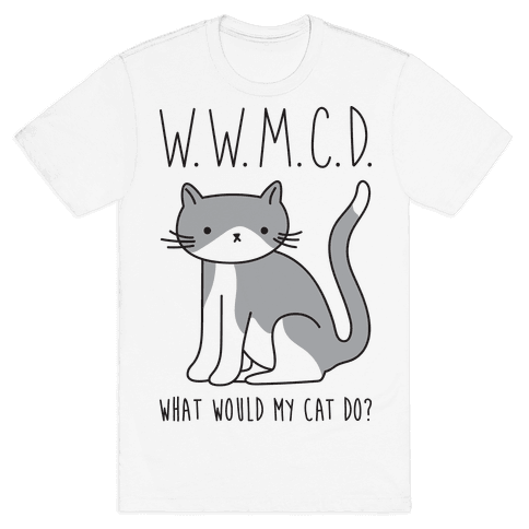 What Would My Cat Do? Mens T-Shirt