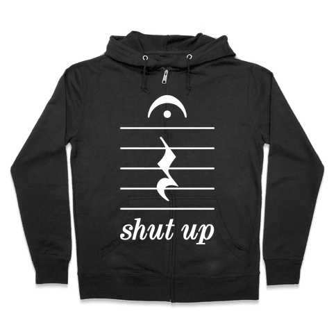Shut Up Musical Note Zip Hoodie