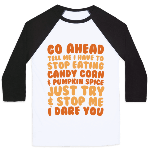 Try and Stop Me From Eating Candy Corn and Pumpkin Spice Baseball Tee