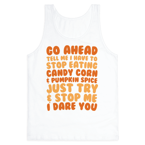 Try and Stop Me From Eating Candy Corn and Pumpkin Spice