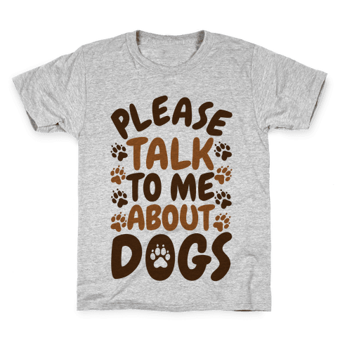 Please Talk To Me About Dogs Kids T-Shirt