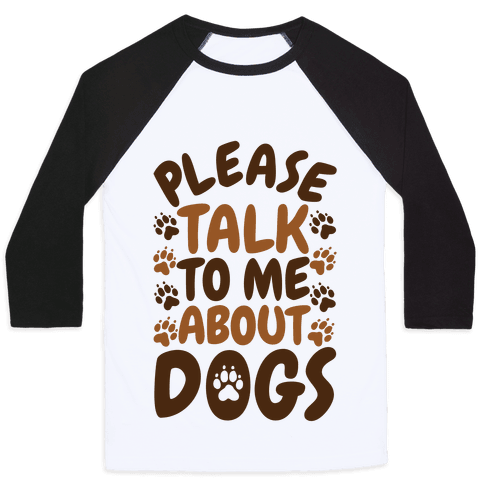 Please Talk To Me About Dogs Baseball Tee