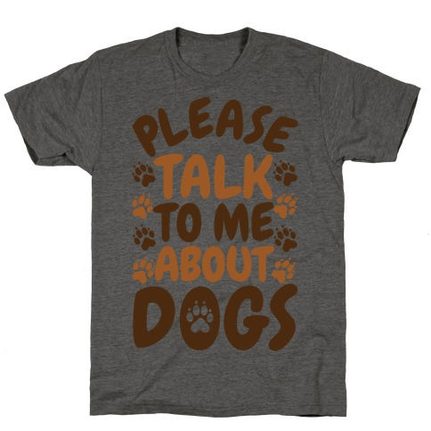 Please Talk To Me About Dogs T-Shirt
