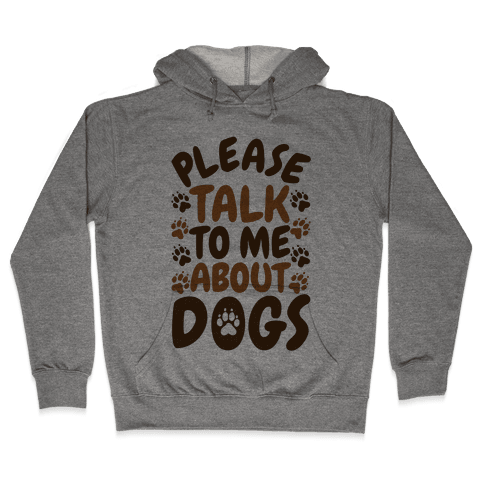 Please Talk To Me About Dogs Hooded Sweatshirt