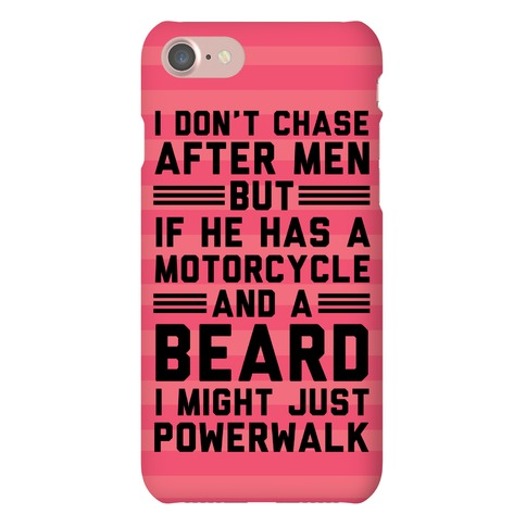 I Don't Chase After Men But If He Has A Motorcycle And A Beard Phone Case