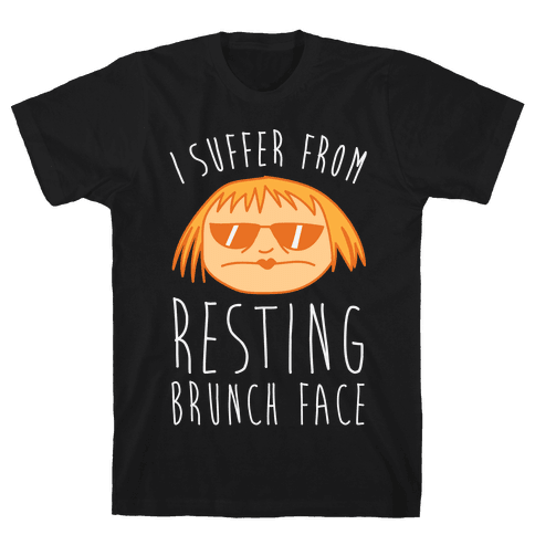 I Suffer From Resting Brunch Face Mens T-Shirt