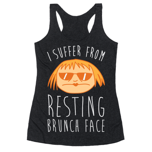 I Suffer From Resting Brunch Face Racerback Tank Top