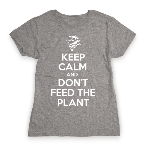 Keep Calm and Don't Feed the Plant Womens T-Shirt