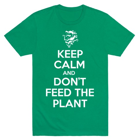 Keep Calm and Don't Feed the Plant Mens T-Shirt