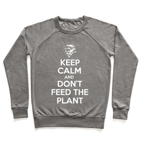 Keep Calm and Don't Feed the Plant Pullover
