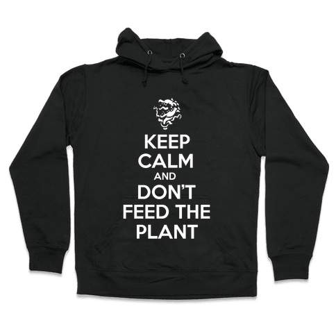 Keep Calm and Don't Feed the Plant Hooded Sweatshirt