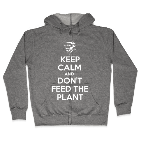 Keep Calm and Don't Feed the Plant Zip Hoodie