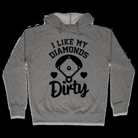 I Like My Diamonds Dirty Hooded Sweatshirt