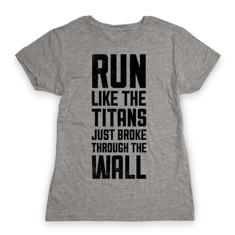 Run Like The Titans Just Broke Trough The Wall Womens T-Shirt