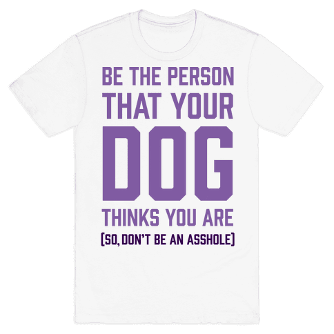 Be The Person That Your Dog Thinks You Are Mens T-Shirt