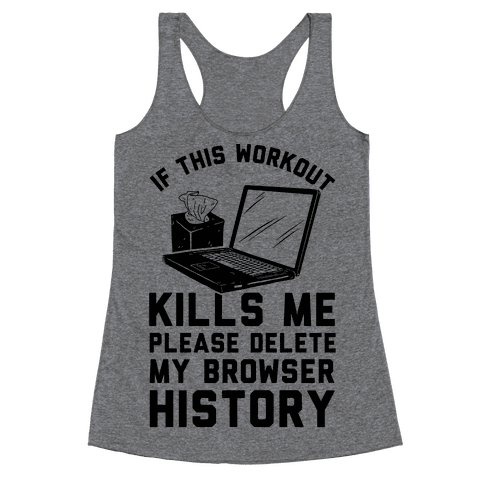 If This Workout Kills Me Please Delete My Browser History Racerback Tank Top