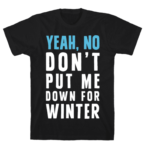 Yeah, No Don't Put Me Down For Winter Mens T-Shirt