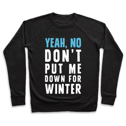 Yeah, No Don't Put Me Down For Winter Pullover
