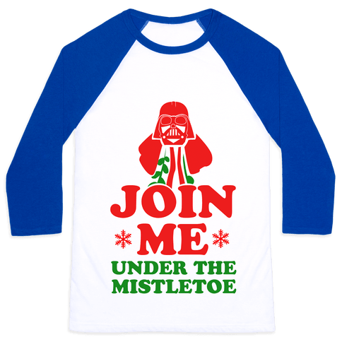 JOIN ME- Under the Mistletoe Baseball Tee