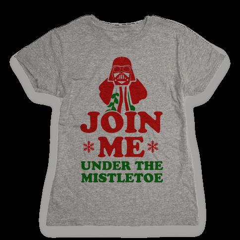 JOIN ME- Under the Mistletoe Womens T-Shirt
