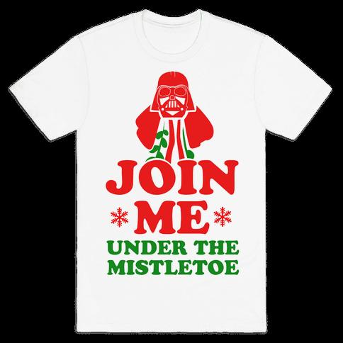 JOIN ME- Under the Mistletoe Mens T-Shirt