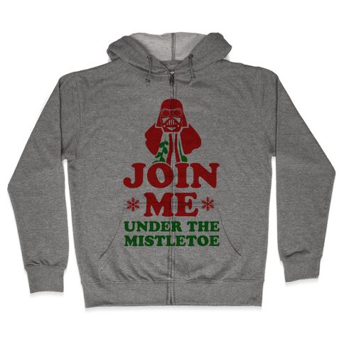 JOIN ME- Under the Mistletoe Zip Hoodie