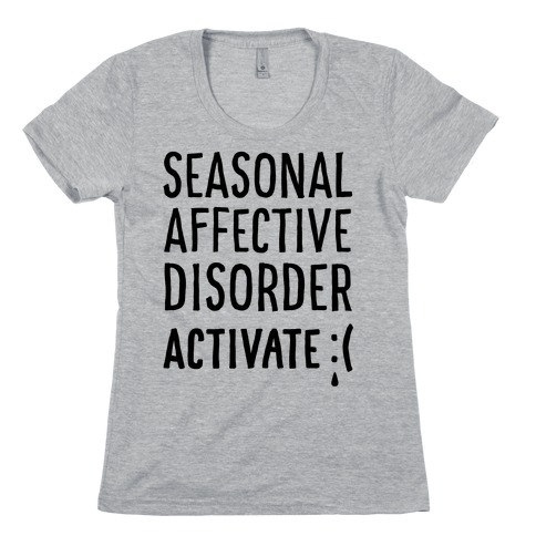 Seasonal Affective Disorder Activate : ( Womens T-Shirt
