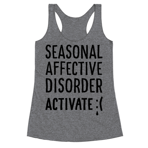Seasonal Affective Disorder Activate : ( Racerback Tank Top