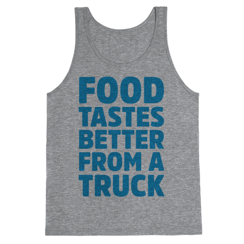 Food Tastes Better From A Truck Tank Top