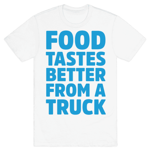 Food Tastes Better From A Truck Mens T-Shirt