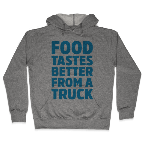 Food Tastes Better From A Truck Hooded Sweatshirt