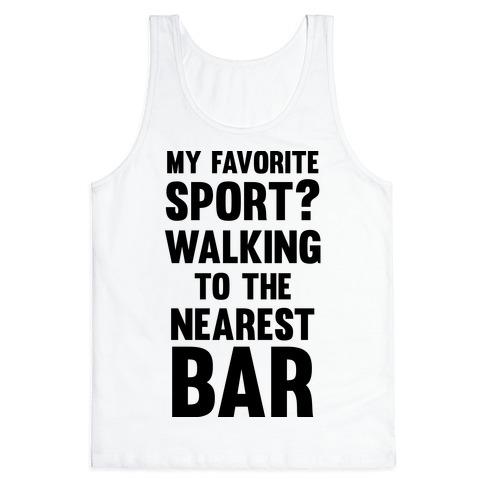 My Favorite Sport? Walking To The Nearest Bar Tank Top