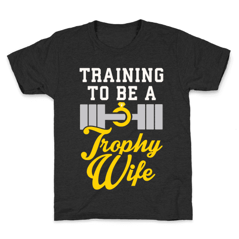 Training To Be A Trophy Wife Kids T-Shirt