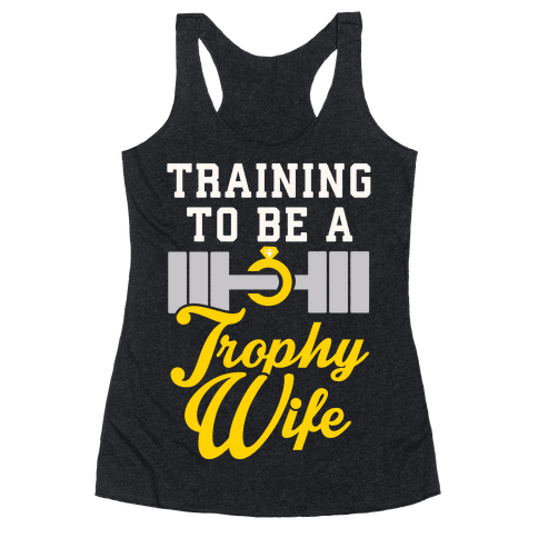 Training To Be A Trophy Wife Racerback Tank Top
